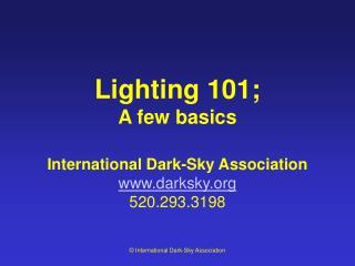 Lighting 101; A few basics International Dark-Sky Association darksky 520.293.3198