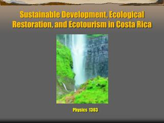 Sustainable Development, Ecological Restoration, and Ecotourism in Costa Rica