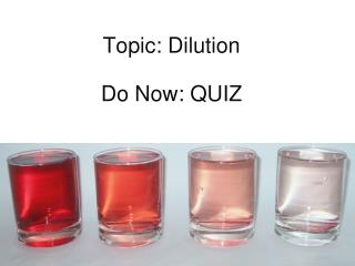 Topic: Dilution Do Now: QUIZ
