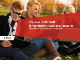 The new UCAS Tariff – for admissions cycle 2017 onwards PowerPoint pack for teachers and advisers