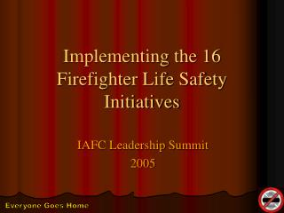 Implementing the 16 Firefighter Life Safety Initiatives