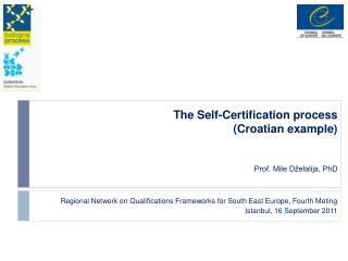 The Self-Certification process (Croatian example)  Prof. Mile Dželalija, PhD