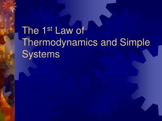 The 1 st  Law of Thermodynamics and Simple Systems