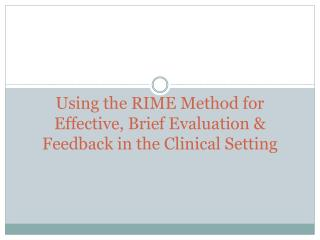 Using the RIME Method for Effective, Brief Evaluation  Feedback in the Clinical Setting