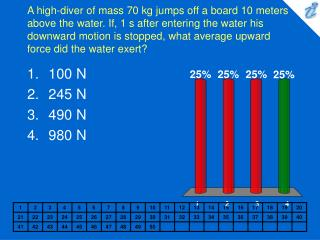 A high-diver of mass 70 kg jumps off a board 10 meters above the water. If