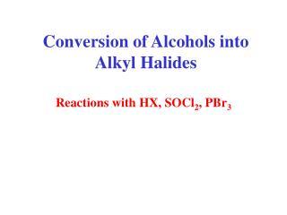 Conversion of Alcohols into Alkyl Halides