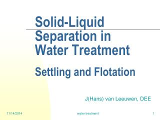 Solid-Liquid                Separation in     Water Treatment Settling and Flotation