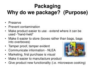Packaging Why do we package?  (Purpose)