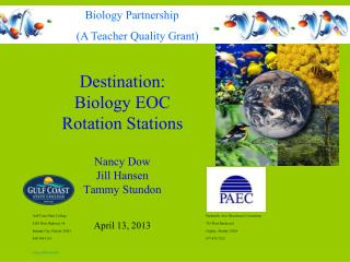 Destination:  Biology EOC Rotation Stations Nancy Dow Jill Hansen Tammy Stundon  April 13, 2013