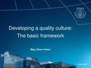Developing a quality culture: The basic framework Mag. Oliver Vettori