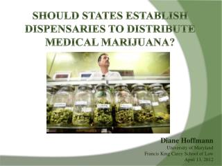 Should States Establish Dispensaries to distribute Medical Marijuana?