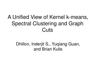 A Unified View of Kernel k-means, Spectral Clustering and Graph Cuts