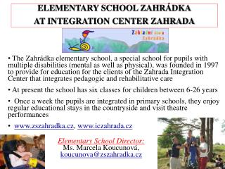 ELEMENTARY SCHOOL ZAHR Á DKA AT INTEGRATION CENTER ZAHRADA