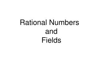 Rational Numbers and  Fields