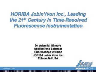 HORIBA JobinYvon Inc., Leading the 21 st  Century in Time-Resolved Fluorescence Instrumentation