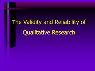 T he Validity and Reliability of Qualitative Research