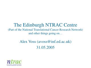 The Edinburgh NTRAC Centre Part of the National Translational Cancer Research Network and other things going on