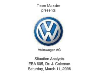 Volkswagen AG Situation Analysis EBA 605, Dr. J. Coleman Saturday, March 11, 2006