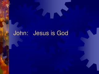 John:   Jesus is God