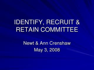 IDENTIFY, RECRUIT & RETAIN COMMITTEE