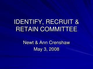 IDENTIFY, RECRUIT & RETAIN COMMITTEE