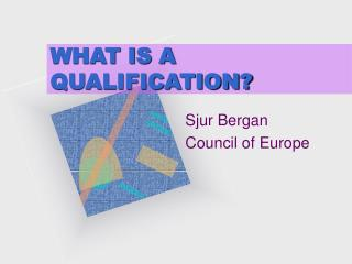 WHAT IS A QUALIFICATION?
