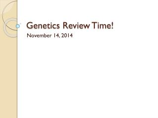 Genetics Review Time!
