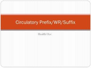 Circulatory Prefix/WR/Suffix