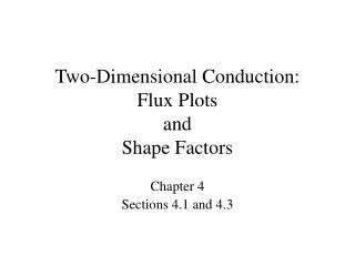Two-Dimensional Conduction: Flux Plots and  Shape Factors