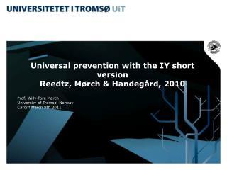 Universal prevention with the IY short version Reedtz, Mørch & Handegård, 2010