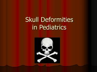 Skull Deformities in Pediatrics