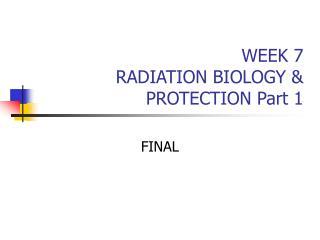 WEEK 7 RADIATION BIOLOGY & PROTECTION Part 1
