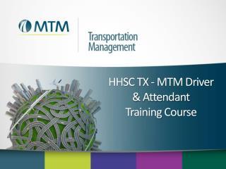 HHSC TX - MTM Driver  &  Attendant          Training  Course