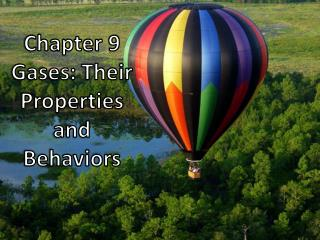 Chapter 9 Gases: Their Properties and Behaviors