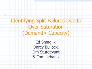 Identifying Split Failures Due to Over Saturation  (Demand> Capacity)