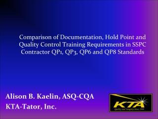 Alison B. Kaelin, ASQ-CQA KTA-Tator, Inc.