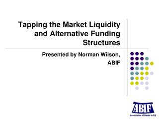Tapping the Market Liquidity and Alternative Funding Structures