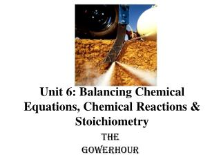 Unit 6: Balancing Chemical Equations, Chemical Reactions & Stoichiometry