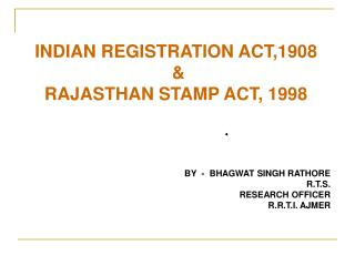 INDIAN REGISTRATION ACT,1908  &  RAJASTHAN STAMP ACT, 1998 BY  - BHAGWAT SINGH RATHORE