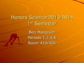 Honors Science 2013-2014 1 st  Semester
