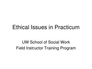 Ethical Issues in Practicum