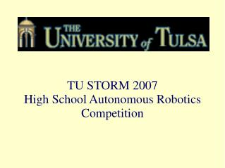 TU STORM 2007 High School Autonomous Robotics Competition
