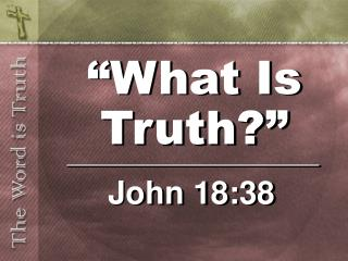 �What Is Truth?�