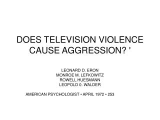 DOES TELEVISION VIOLENCE CAUSE AGGRESSION? '