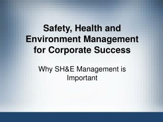 Safety, Health and Environment Management for Corporate Success