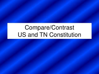 Compare/Contrast US and TN Constitution