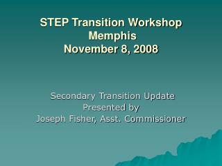 STEP Transition Workshop  Memphis  November 8, 2008