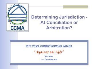 Determining Jurisdiction -  At Conciliation or Arbitration?