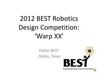 2012  BEST  Robotics  Design Competition :  ' Warp  XX'