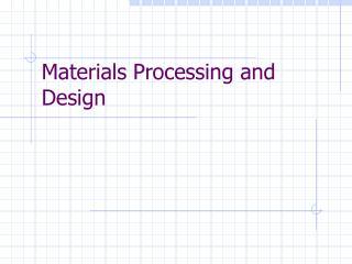 Materials Processing and Design